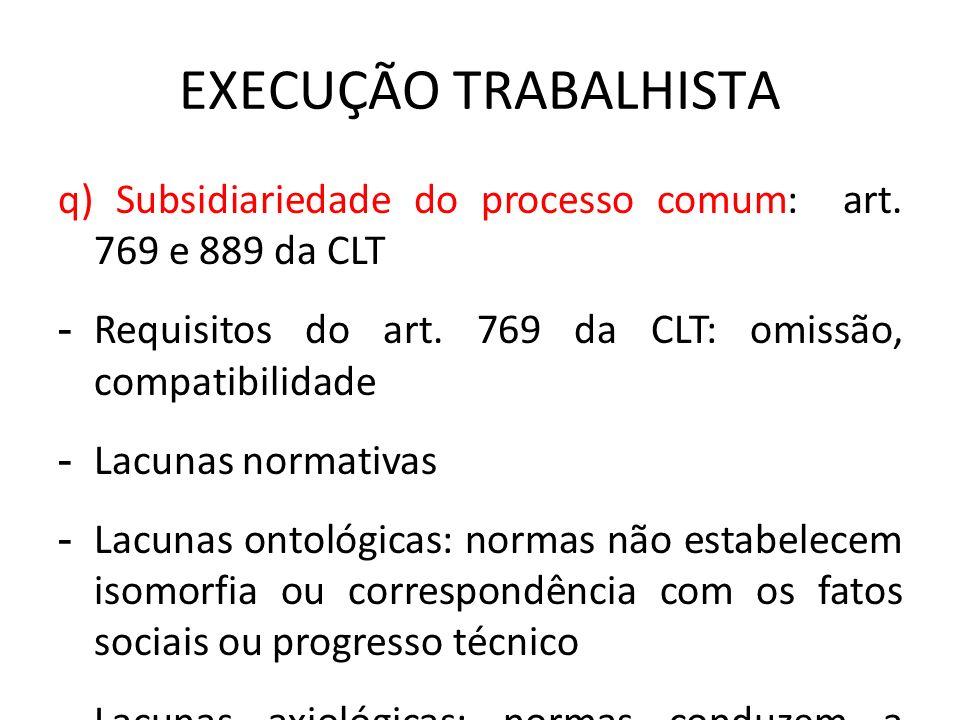 EXECUÇÃO TRABALHISTA q) Subsidiariedade do processo comum: art. 769 e 889 da CLT - Requisitos do art. 769 da CLT: omissão, compatibilidade - Lacunas n