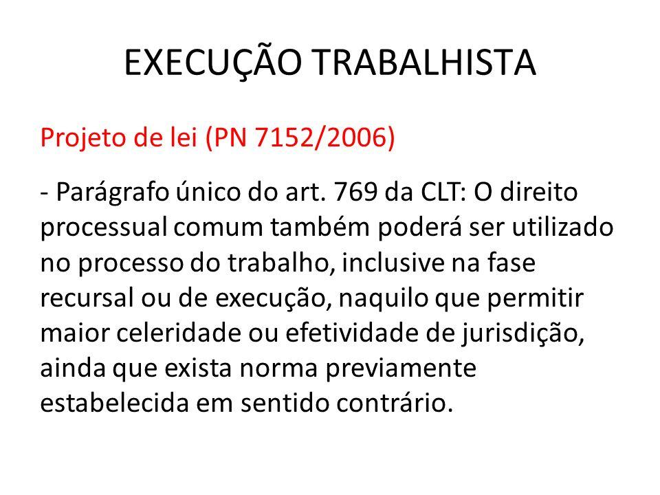 EXECUÇÃO TRABALHISTA Projeto de lei (PN 7152/2006) - Parágrafo único do art. 769 da CLT: O direito processual comum também poderá ser utilizado no pro