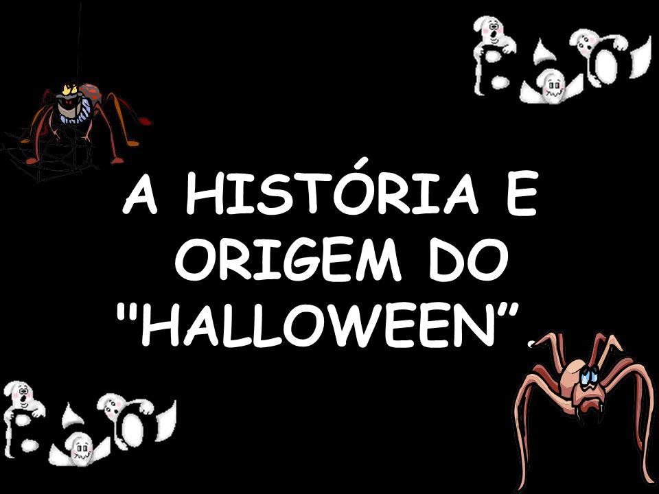 A HISTÓRIA E ORIGEM DO HALLOWEEN.