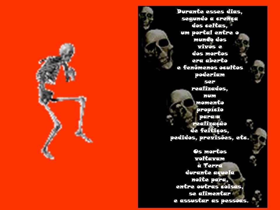 Os celtas, também chamados de druidas, acreditavam que o Shamhaine (palavra que originou o termo Halloween), era o fim de um ciclo, fim do inverno, começo da primavera, iniciado em 31 de outubro até 02 de novembro.