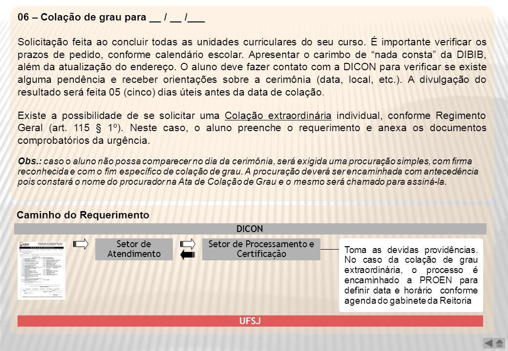 06 – Colação de grau para __ / __ /___ Solicitação feita ao concluir todas as unidades curriculares do seu curso. É importante verificar os prazos de