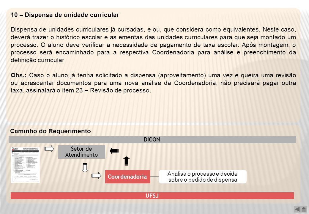 10 – Dispensa de unidade curricular Dispensa de unidades curriculares já cursadas, e ou, que considera como equivalentes. Neste caso, deverá trazer o