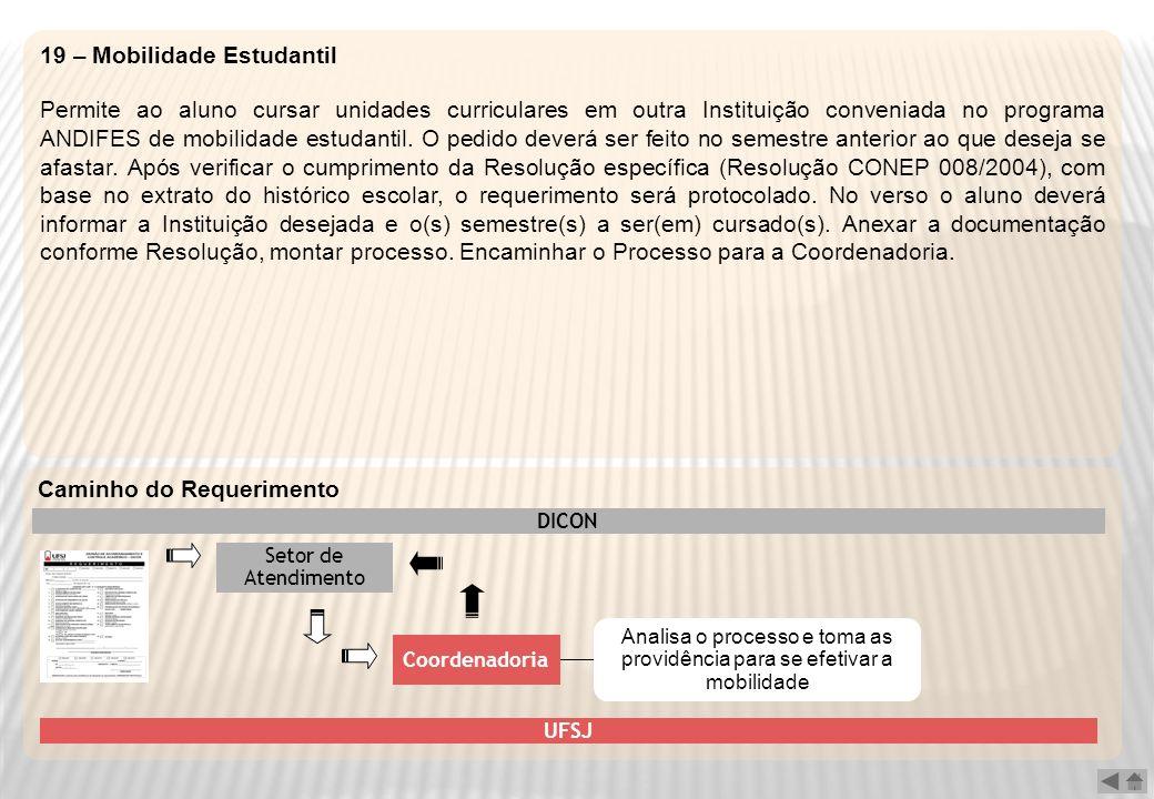 19 – Mobilidade Estudantil Permite ao aluno cursar unidades curriculares em outra Instituição conveniada no programa ANDIFES de mobilidade estudantil.