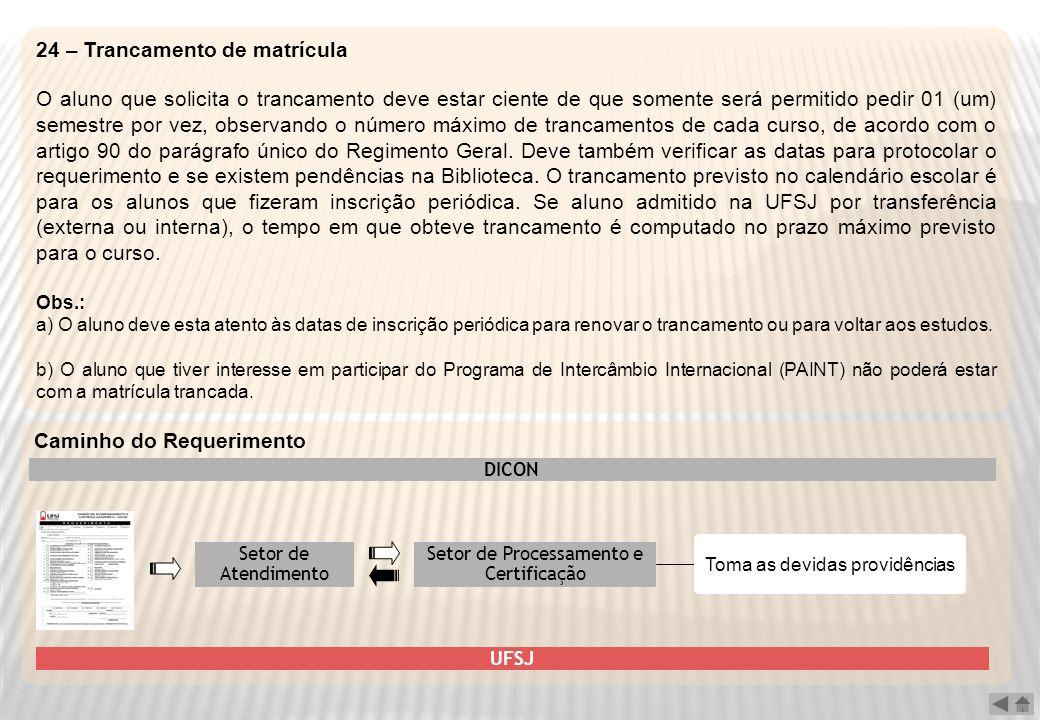 24 – Trancamento de matrícula O aluno que solicita o trancamento deve estar ciente de que somente será permitido pedir 01 (um) semestre por vez, obser