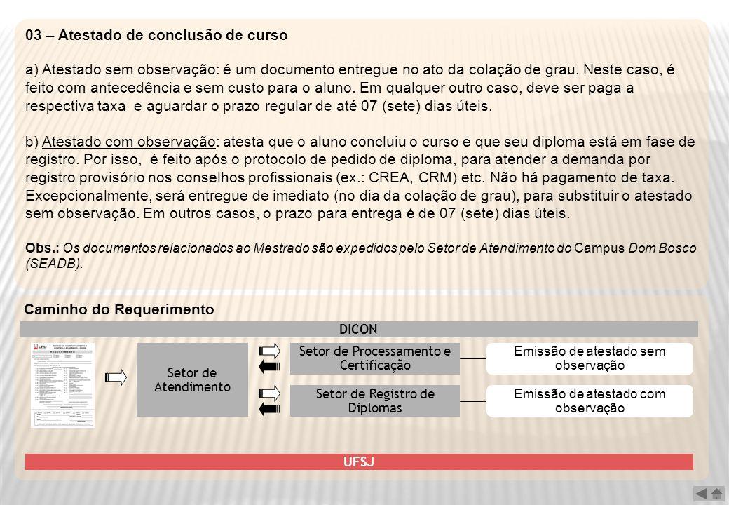 03 – Atestado de conclusão de curso a) Atestado sem observação: é um documento entregue no ato da colação de grau. Neste caso, é feito com antecedênci