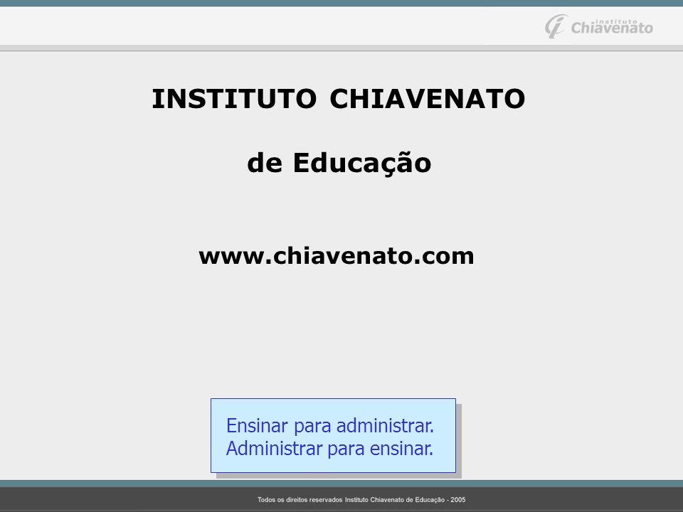 INSTITUTO CHIAVENATO de Educação www.chiavenato.com Ensinar para administrar.