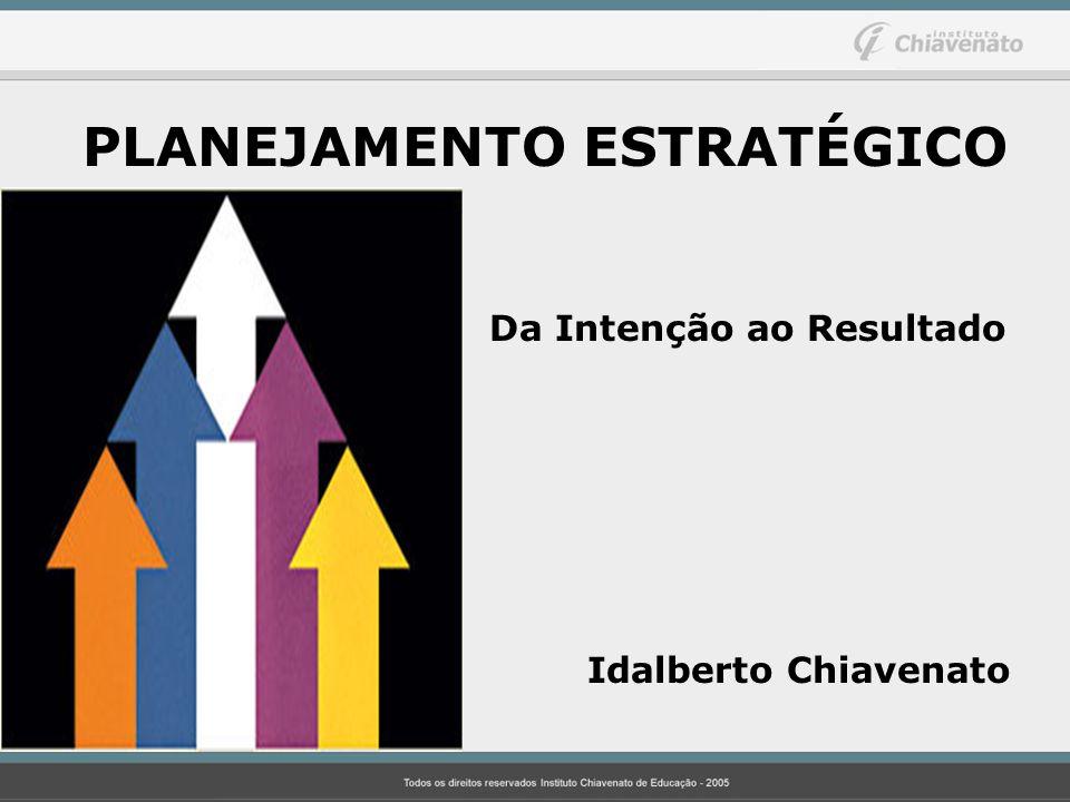 PLANEJAMENTO ESTRATÉGICO Da Intenção ao Resultado Idalberto Chiavenato