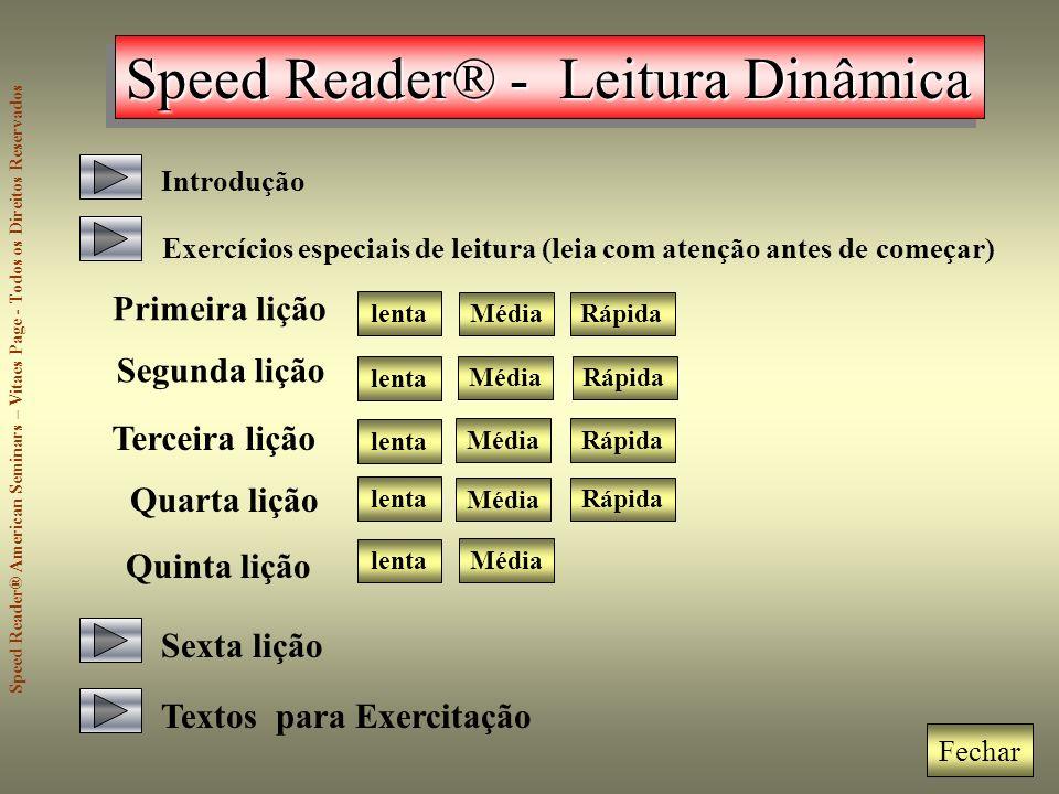 Speed Reader® - Leitura Dinâmica Introdução Primeira lição Exercícios especiais de leitura (leia com atenção antes de começar) Segunda lição Terceira
