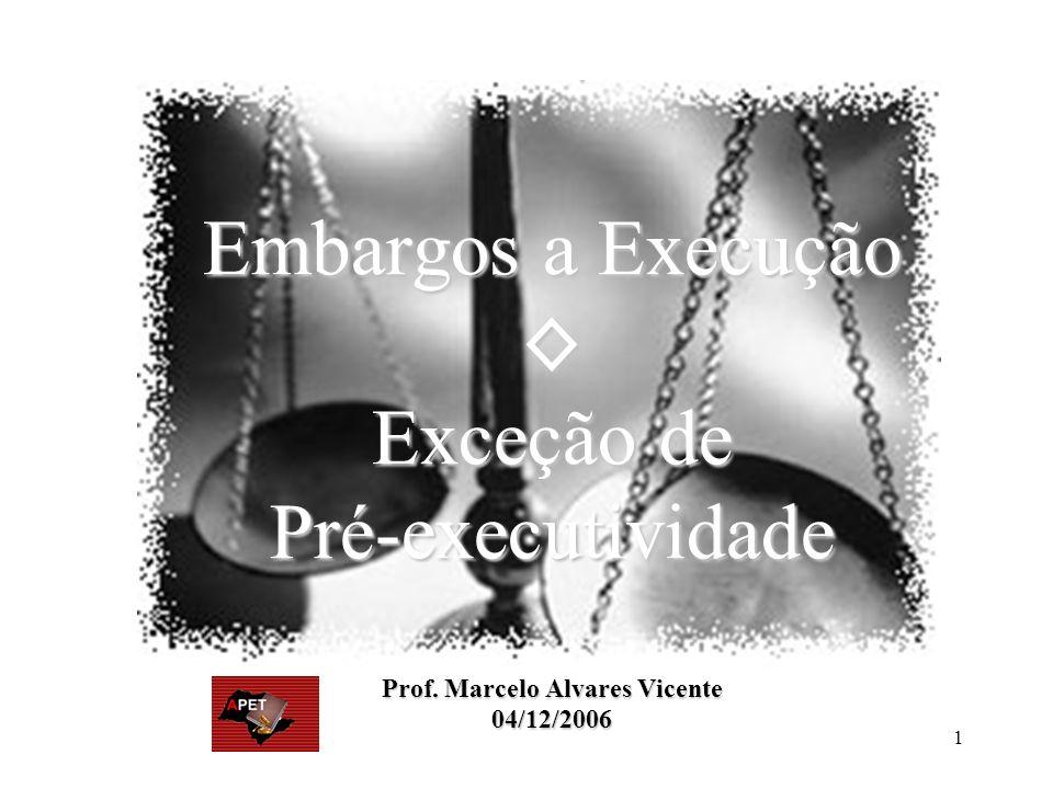 1 Embargos a Execução Exceção de Pré-executividade Prof. Marcelo Alvares Vicente 04/12/2006