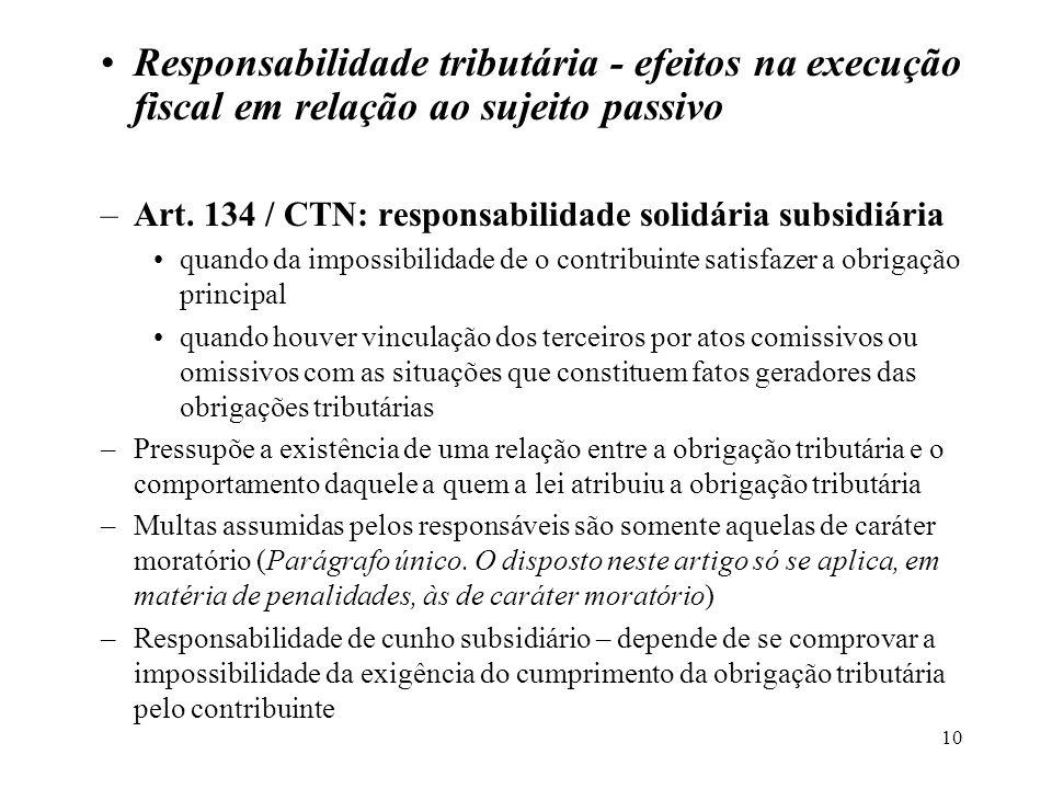 10 Responsabilidade tributária - efeitos na execução fiscal em relação ao sujeito passivo –Art. 134 / CTN: responsabilidade solidária subsidiária quan