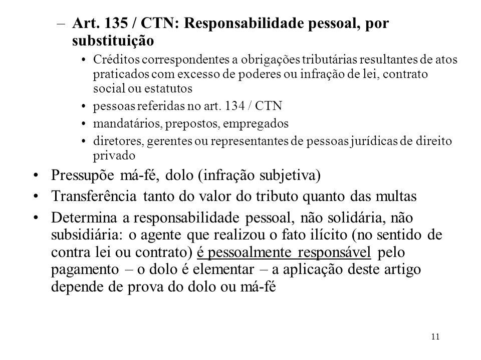 11 –Art. 135 / CTN: Responsabilidade pessoal, por substituição Créditos correspondentes a obrigações tributárias resultantes de atos praticados com ex