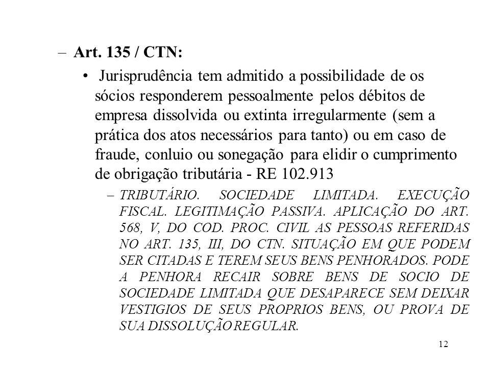 12 –Art. 135 / CTN: Jurisprudência tem admitido a possibilidade de os sócios responderem pessoalmente pelos débitos de empresa dissolvida ou extinta i