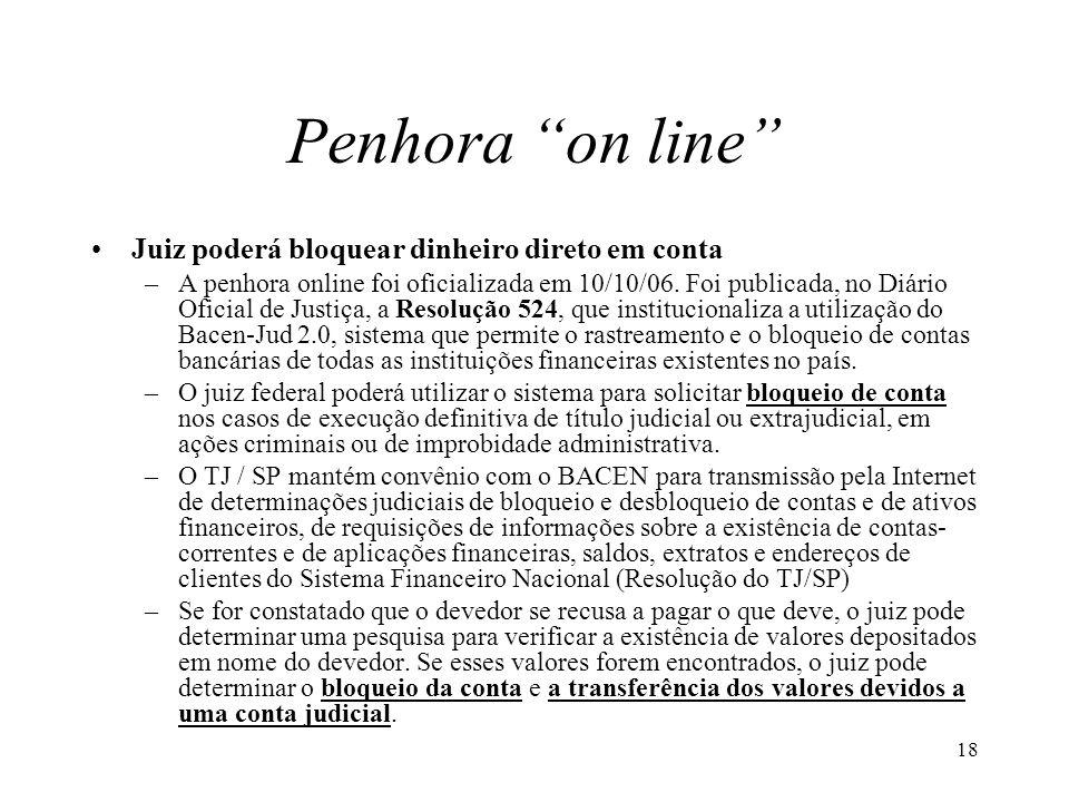 18 Penhora on line Juiz poderá bloquear dinheiro direto em conta –A penhora online foi oficializada em 10/10/06. Foi publicada, no Diário Oficial de J