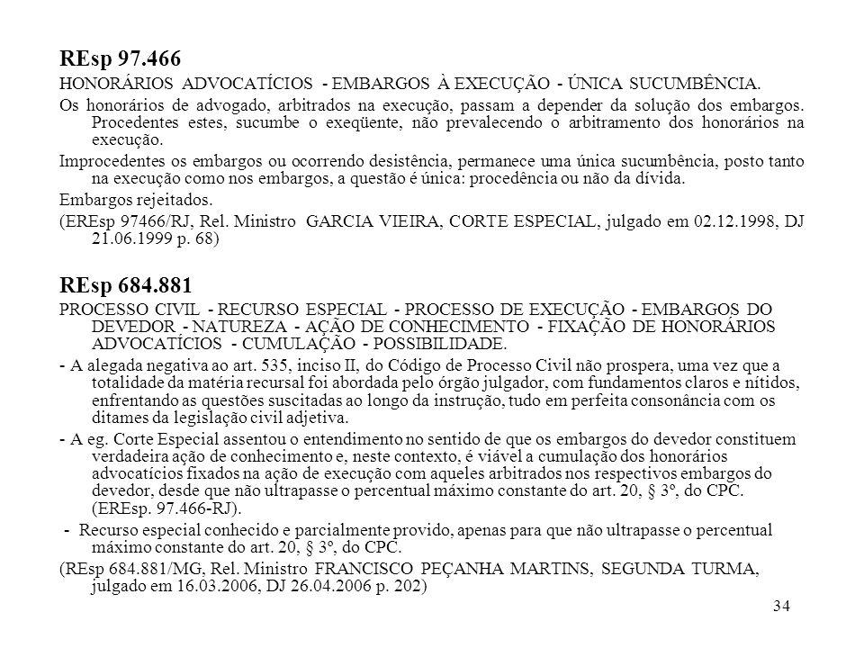 34 REsp 97.466 HONORÁRIOS ADVOCATÍCIOS - EMBARGOS À EXECUÇÃO - ÚNICA SUCUMBÊNCIA. Os honorários de advogado, arbitrados na execução, passam a depender