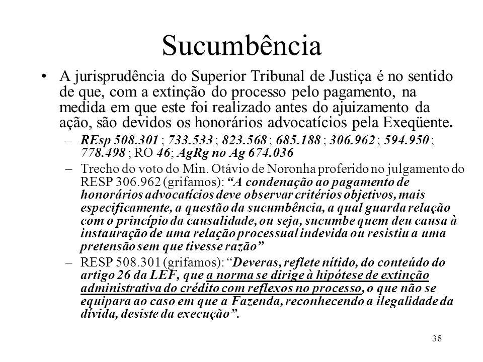 38 Sucumbência A jurisprudência do Superior Tribunal de Justiça é no sentido de que, com a extinção do processo pelo pagamento, na medida em que este foi realizado antes do ajuizamento da ação, são devidos os honorários advocatícios pela Exeqüente.