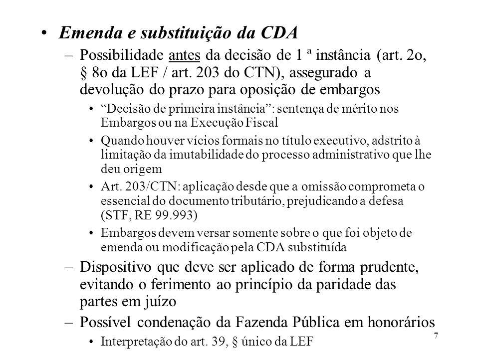 7 Emenda e substituição da CDA –Possibilidade antes da decisão de 1 ª instância (art. 2o, § 8o da LEF / art. 203 do CTN), assegurado a devolução do pr