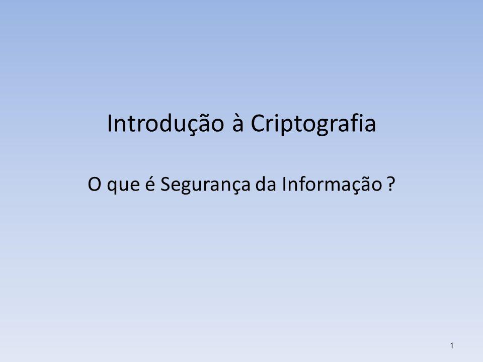 Introdução à Criptografia O que é Segurança da Informação ? 1