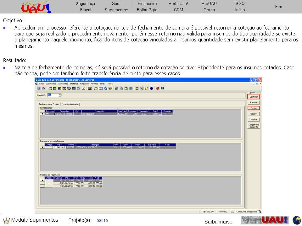 Módulo Obras Projeto(s): FiscalSuprimentosImobiliárioCRMObrasFolha Pgto Fim Segurança GeralFinanceiroPortalUau!PatrimônioSGQ Fiscal Segurança Geral FiscalSuprimentosFolha PgtoCRMObrasInício Fim Segurança GeralFinanceiroPortalUau!ProUAUSGQ Fiscal Segurança Geral 60398 Objetivo: Alterar a descrição ao clicar no botão EXCLUIR que fica localizado na parte inferior da tela de cadastro de contratos, pois o sistema pergunta Confirma a Exclusão dos Dados.