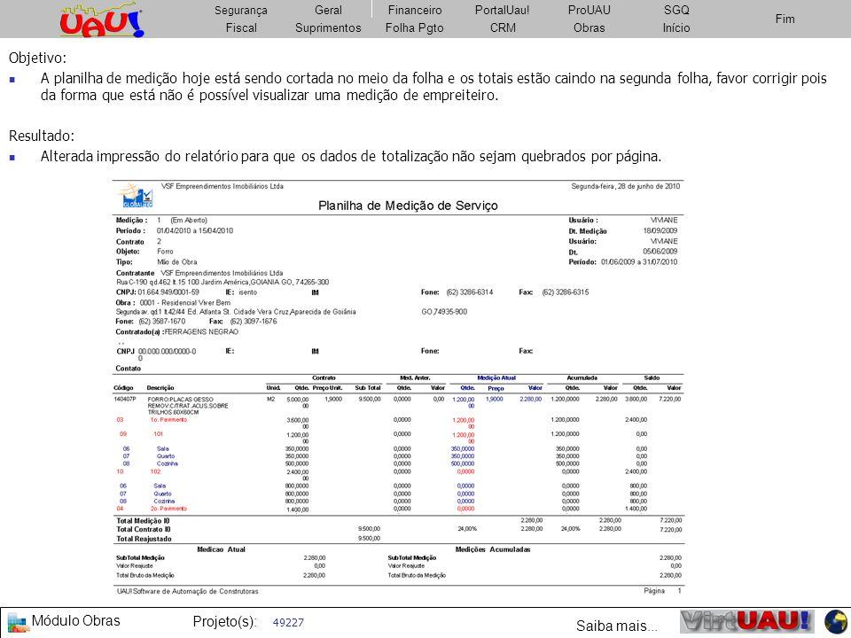 Módulo Obras Projeto(s): FiscalSuprimentosImobiliárioCRMObrasFolha Pgto Fim Segurança GeralFinanceiroPortalUau!PatrimônioSGQ Fiscal Segurança Geral Fi
