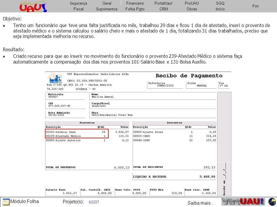 Módulo Folha Projeto(s): FiscalSuprimentosImobiliárioCRMObrasFolha Pgto Fim Segurança GeralFinanceiroPortalUau!PatrimônioSGQ Fiscal Segurança Geral Fi