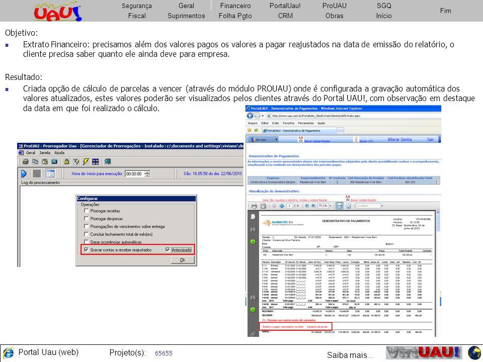 Portal Uau (web) Projeto(s): FiscalSuprimentosImobiliárioCRMObrasFolha Pgto Fim Segurança GeralFinanceiroPortalUau!PatrimônioSGQ Fiscal Segurança Gera