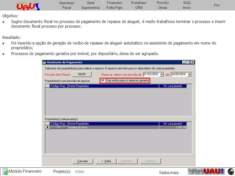 Projeto(s): Geral Projeto(s): FiscalSuprimentosImobiliárioCRMObrasFolha Pgto Fim Segurança GeralFinanceiroPortalUau!PatrimônioSGQ Fiscal Segurança Geral FiscalSuprimentosFolha PgtoCRMObrasInício Fim Segurança GeralFinanceiroPortalUau!ProUAUSGQ Fiscal Segurança Geral 58998 Objetivo: Criar forma de identificar a versão do módulo utilizada atualmente e notificar o cliente sobre correção de inconsistências solicitando a atualização de versão, se necessário for.