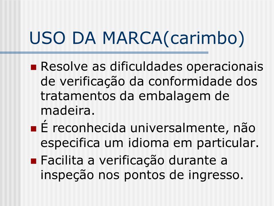 USO DA MARCA(carimbo) Resolve as dificuldades operacionais de verificação da conformidade dos tratamentos da embalagem de madeira. É reconhecida unive