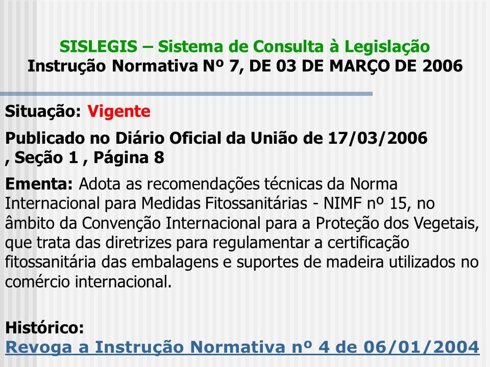 SISLEGIS – Sistema de Consulta à Legislação Instrução Normativa Nº 7, DE 03 DE MARÇO DE 2006 Situação: Vigente Publicado no Diário Oficial da União de