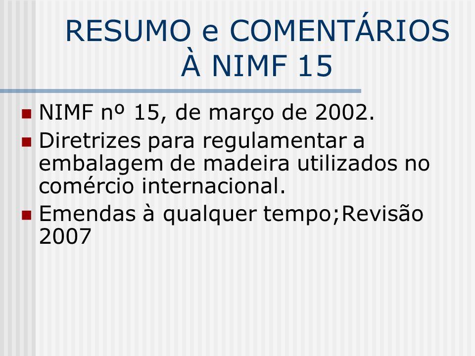 RESUMO e COMENTÁRIOS À NIMF 15 NIMF nº 15, de março de 2002. Diretrizes para regulamentar a embalagem de madeira utilizados no comércio internacional.