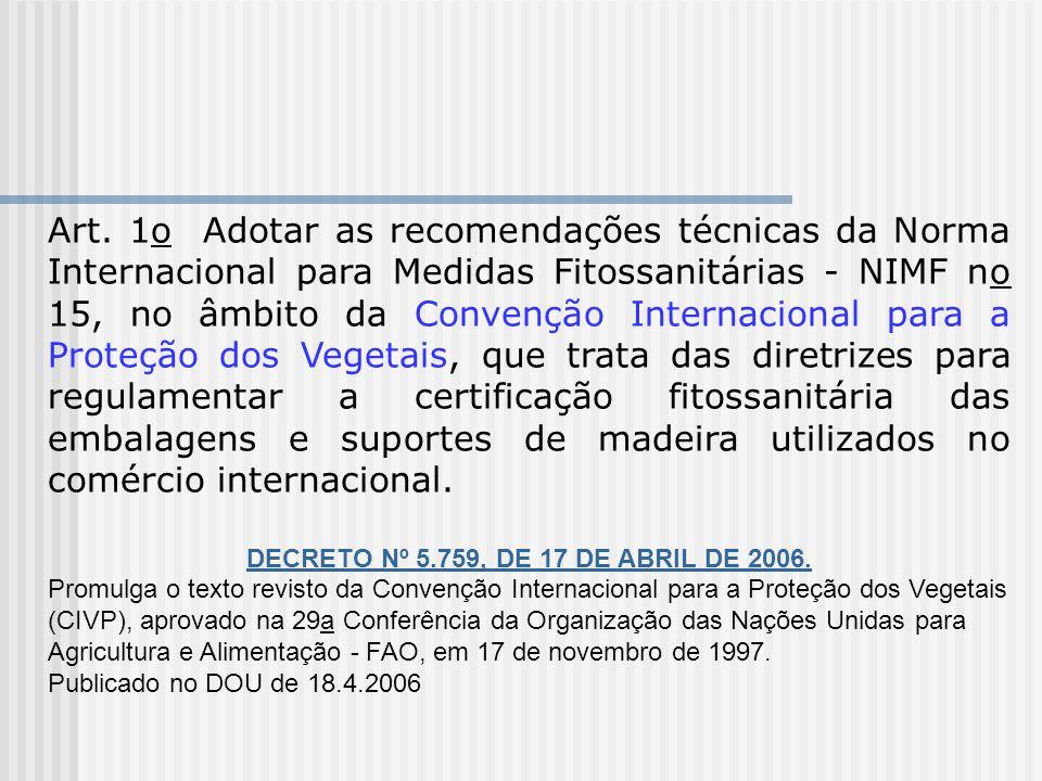 Art. 1o Adotar as recomendações técnicas da Norma Internacional para Medidas Fitossanitárias - NIMF no 15, no âmbito da Convenção Internacional para a