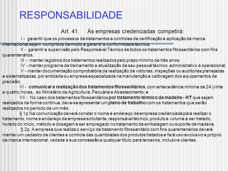 RESPONSABILIDADE Art. 41. Às empresas credenciadas competirá: I - garantir que os processos de tratamentos e controles de certificação e aplicação da