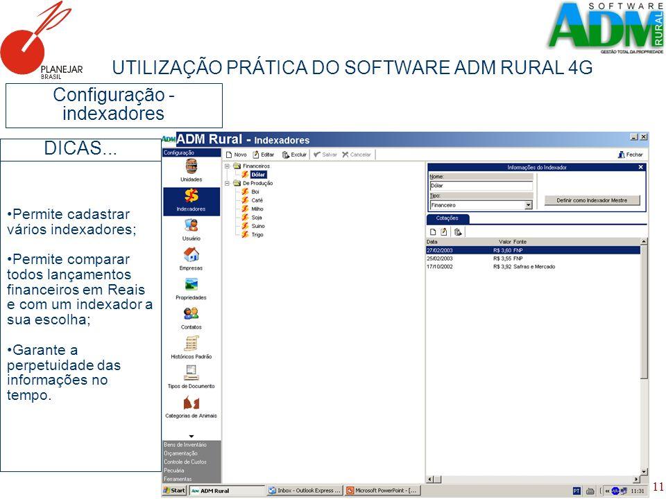 11 UTILIZAÇÃO PRÁTICA DO SOFTWARE ADM RURAL 4G Configuração - indexadores Permite cadastrar vários indexadores; Permite comparar todos lançamentos fin