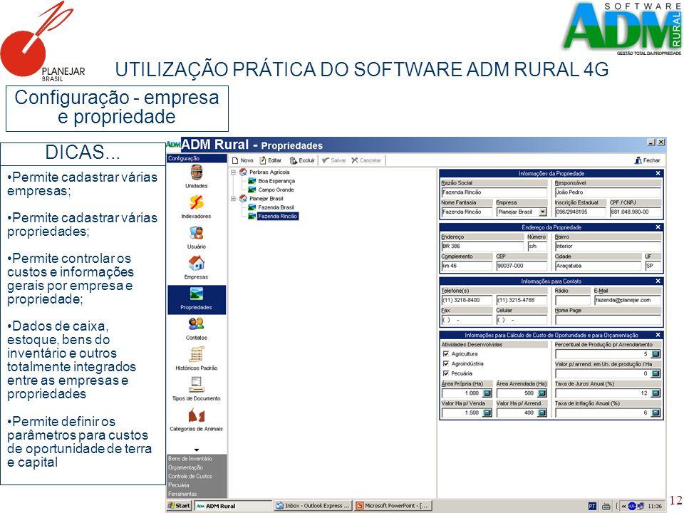 12 UTILIZAÇÃO PRÁTICA DO SOFTWARE ADM RURAL 4G Configuração - empresa e propriedade Permite cadastrar várias empresas; Permite cadastrar várias propri