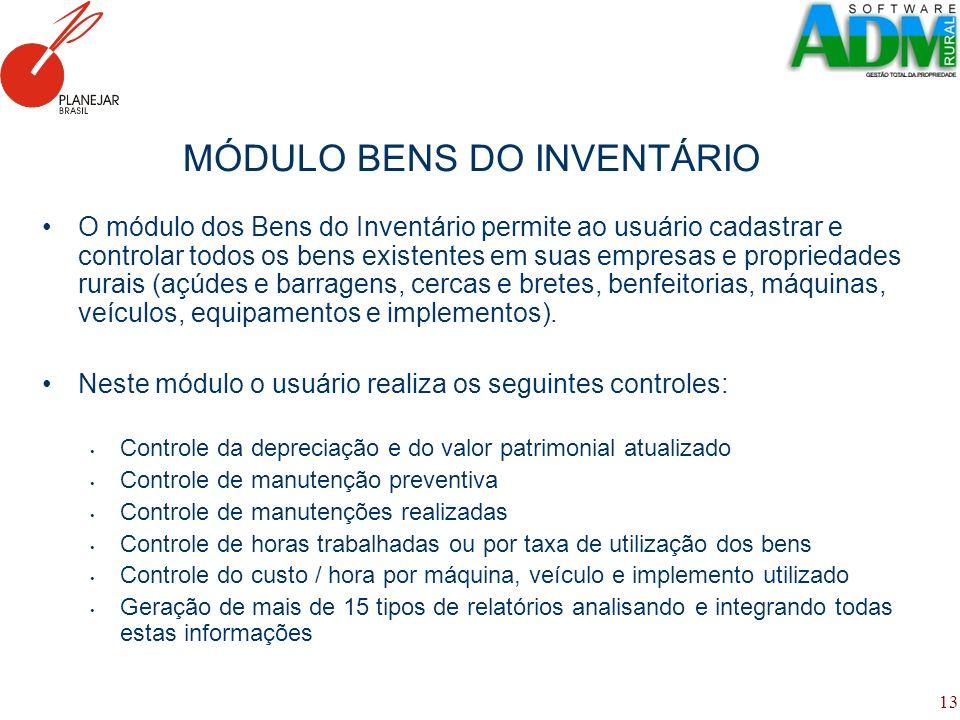 13 MÓDULO BENS DO INVENTÁRIO O módulo dos Bens do Inventário permite ao usuário cadastrar e controlar todos os bens existentes em suas empresas e prop