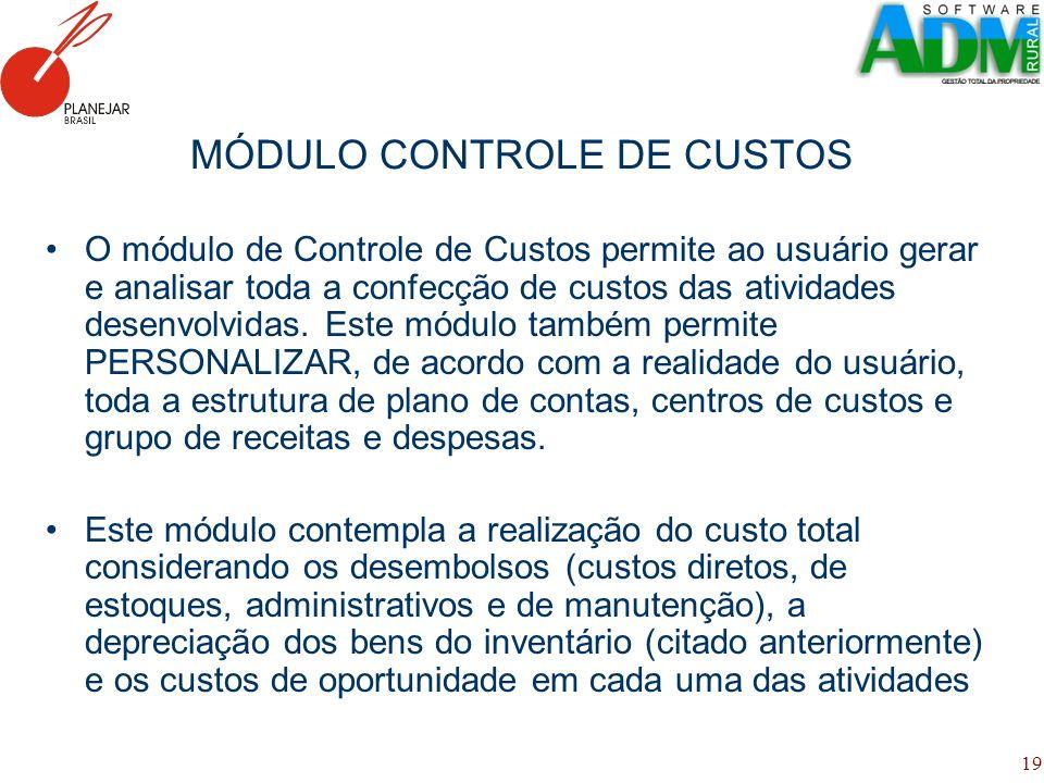 19 MÓDULO CONTROLE DE CUSTOS O módulo de Controle de Custos permite ao usuário gerar e analisar toda a confecção de custos das atividades desenvolvida