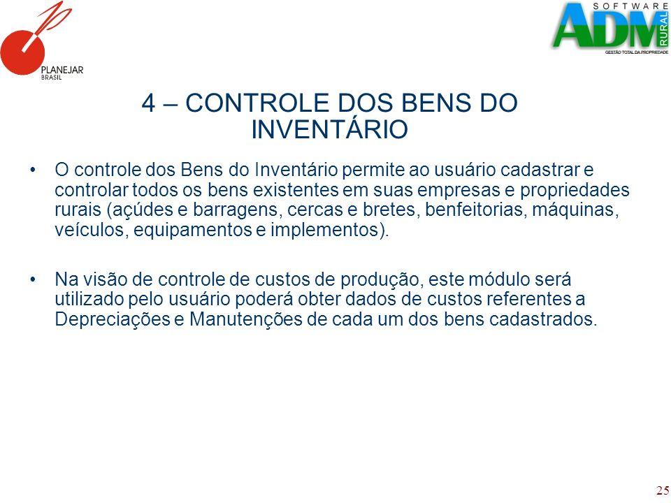 25 4 – CONTROLE DOS BENS DO INVENTÁRIO O controle dos Bens do Inventário permite ao usuário cadastrar e controlar todos os bens existentes em suas emp