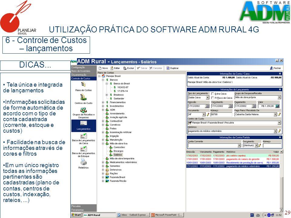 29 UTILIZAÇÃO PRÁTICA DO SOFTWARE ADM RURAL 4G 6 - Controle de Custos – lançamentos Tela única e integrada de lançamentos Informações solicitadas de f