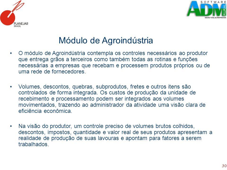 30 Módulo de Agroindústria O módulo de Agroindústria contempla os controles necessários ao produtor que entrega grãos a terceiros como também todas as