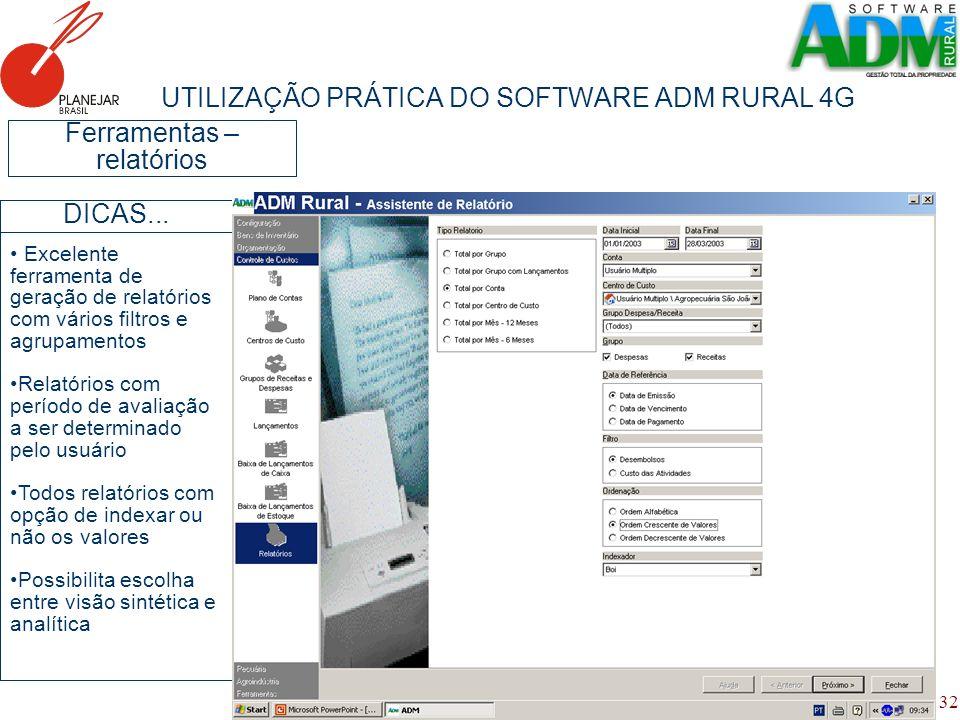 32 UTILIZAÇÃO PRÁTICA DO SOFTWARE ADM RURAL 4G Ferramentas – relatórios Excelente ferramenta de geração de relatórios com vários filtros e agrupamento