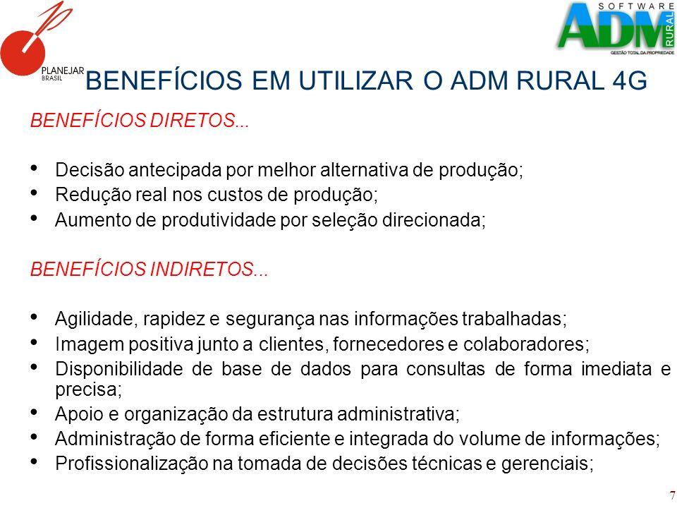 7 BENEFÍCIOS EM UTILIZAR O ADM RURAL 4G BENEFÍCIOS DIRETOS... Decisão antecipada por melhor alternativa de produção; Redução real nos custos de produç