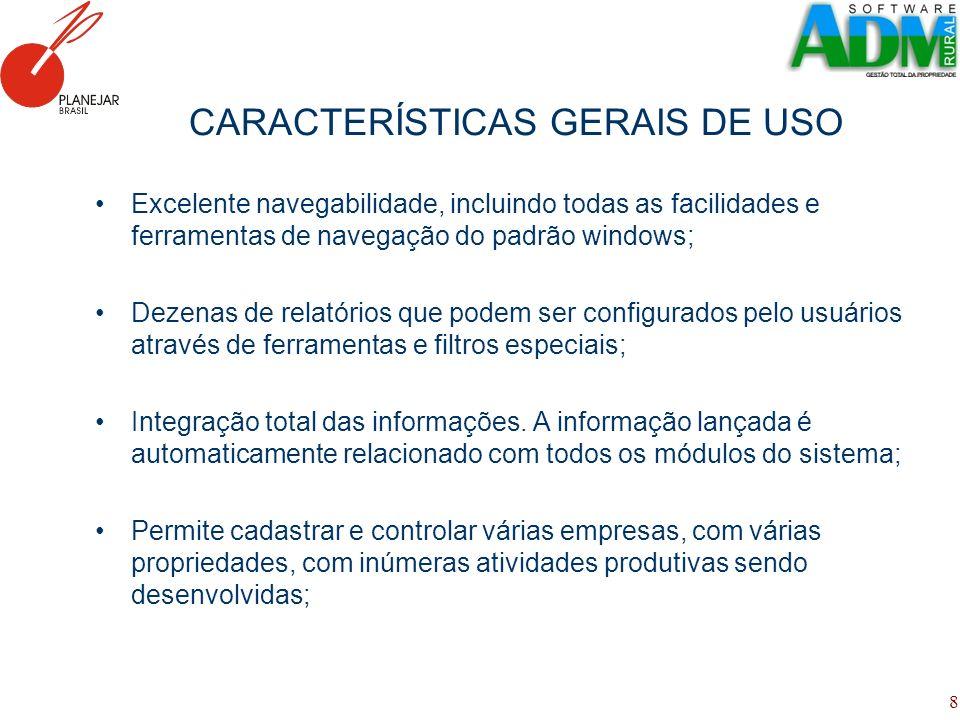 8 CARACTERÍSTICAS GERAIS DE USO Excelente navegabilidade, incluindo todas as facilidades e ferramentas de navegação do padrão windows; Dezenas de rela