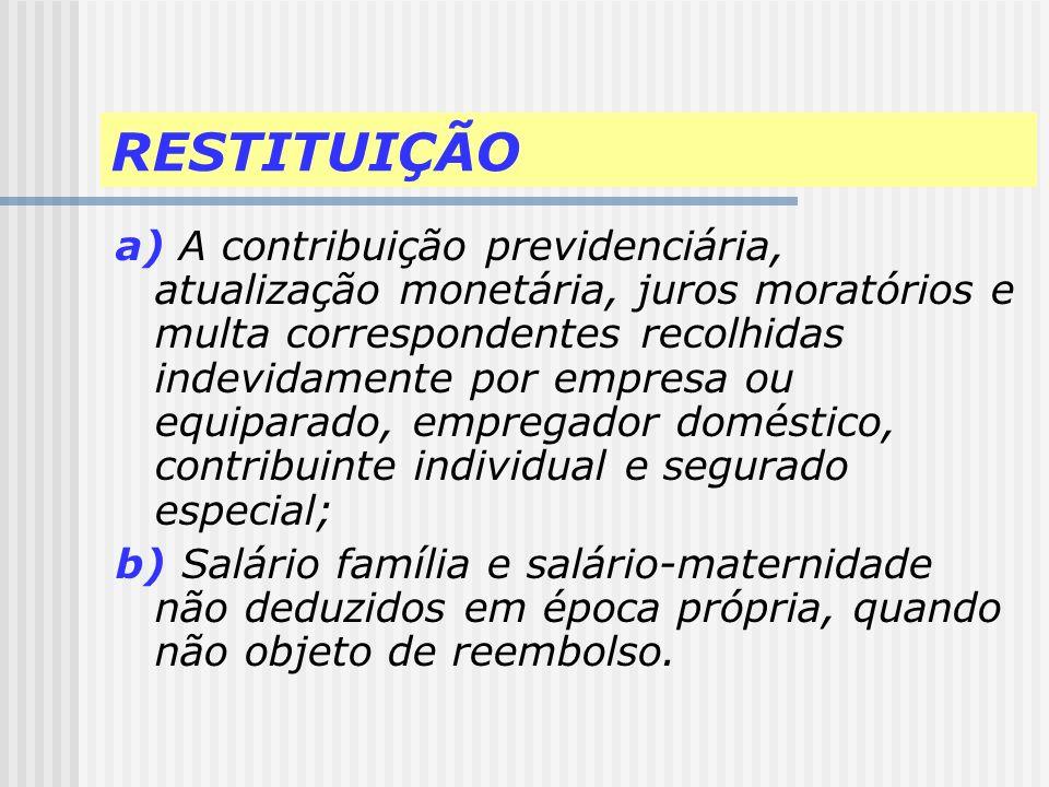 RESTITUIÇÃO É o procedimento administrativo pelo qual o contribuinte é ressarcido pelo INSS de contribuições recolhidas indevidamente, podendo ser req