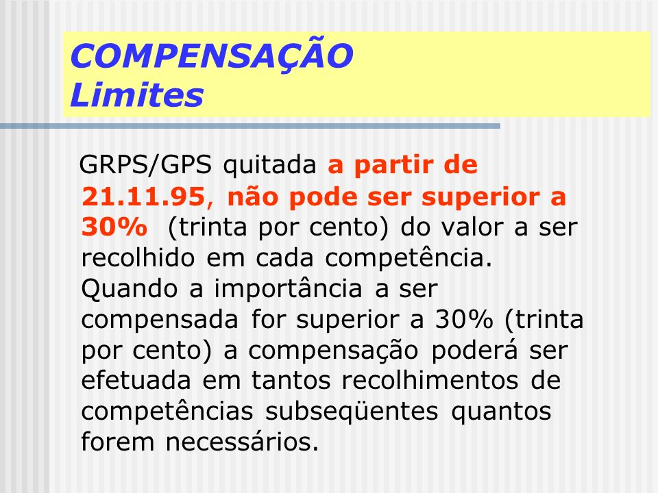 COMPENSAÇÃO É a previsão legal que permite às empresas, empregadores- domésticos e contribuintes individuais, deduzirem de GPS valores pagos ou recolh