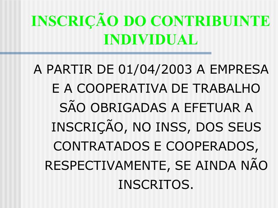 INSCRIÇÃO Empregado doméstico: registro na CTPS pelo empregador doméstico. Contribuinte individual, segurado especial e facultativo: feita pelo própri