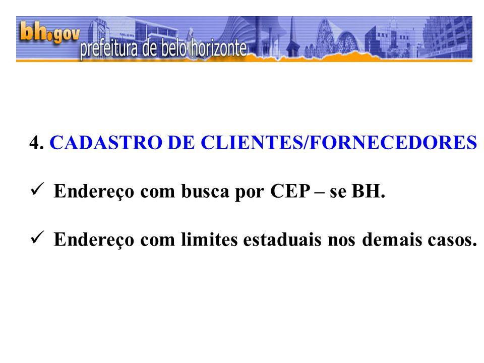 4. CADASTRO DE CLIENTES/FORNECEDORES Endereço com busca por CEP – se BH. Endereço com limites estaduais nos demais casos.