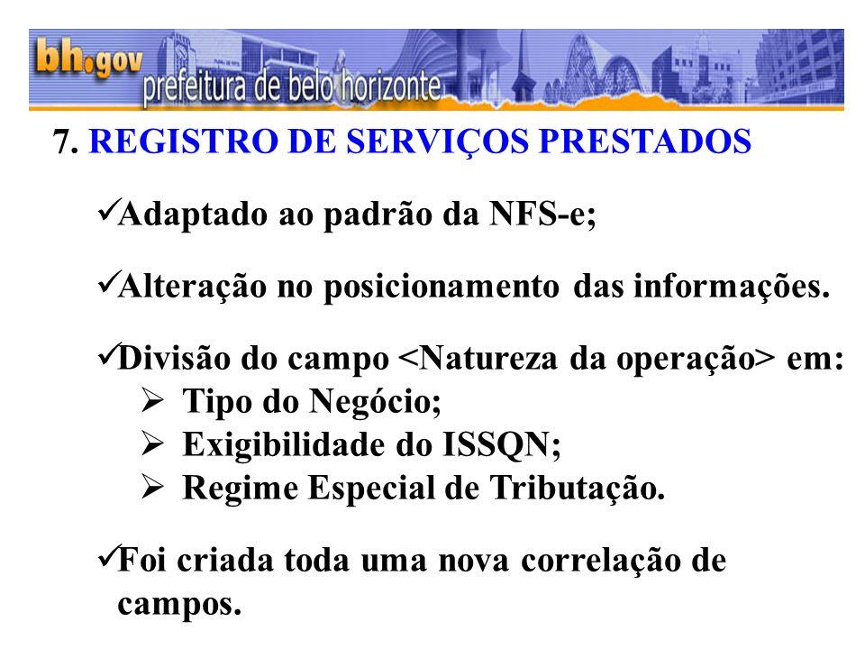 7. REGISTRO DE SERVIÇOS PRESTADOS Adaptado ao padrão da NFS-e; Alteração no posicionamento das informações. Divisão do campo em: Tipo do Negócio; Exig