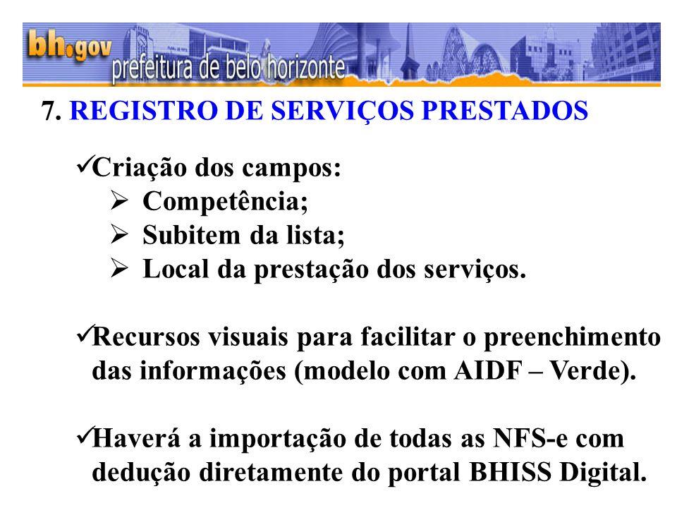 7. REGISTRO DE SERVIÇOS PRESTADOS Criação dos campos: Competência; Subitem da lista; Local da prestação dos serviços. Recursos visuais para facilitar