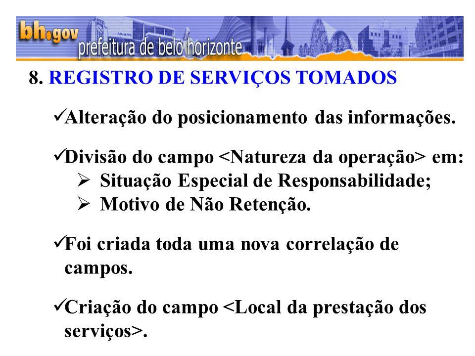 8. REGISTRO DE SERVIÇOS TOMADOS Alteração do posicionamento das informações. Divisão do campo em: Situação Especial de Responsabilidade; Motivo de Não