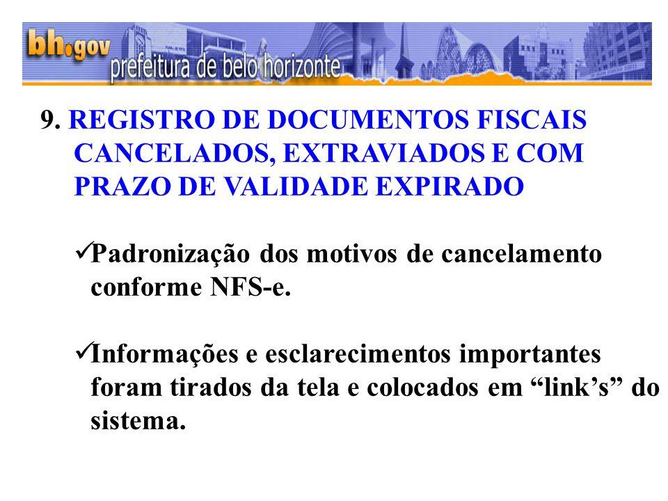 9. REGISTRO DE DOCUMENTOS FISCAIS CANCELADOS, EXTRAVIADOS E COM PRAZO DE VALIDADE EXPIRADO Padronização dos motivos de cancelamento conforme NFS-e. In