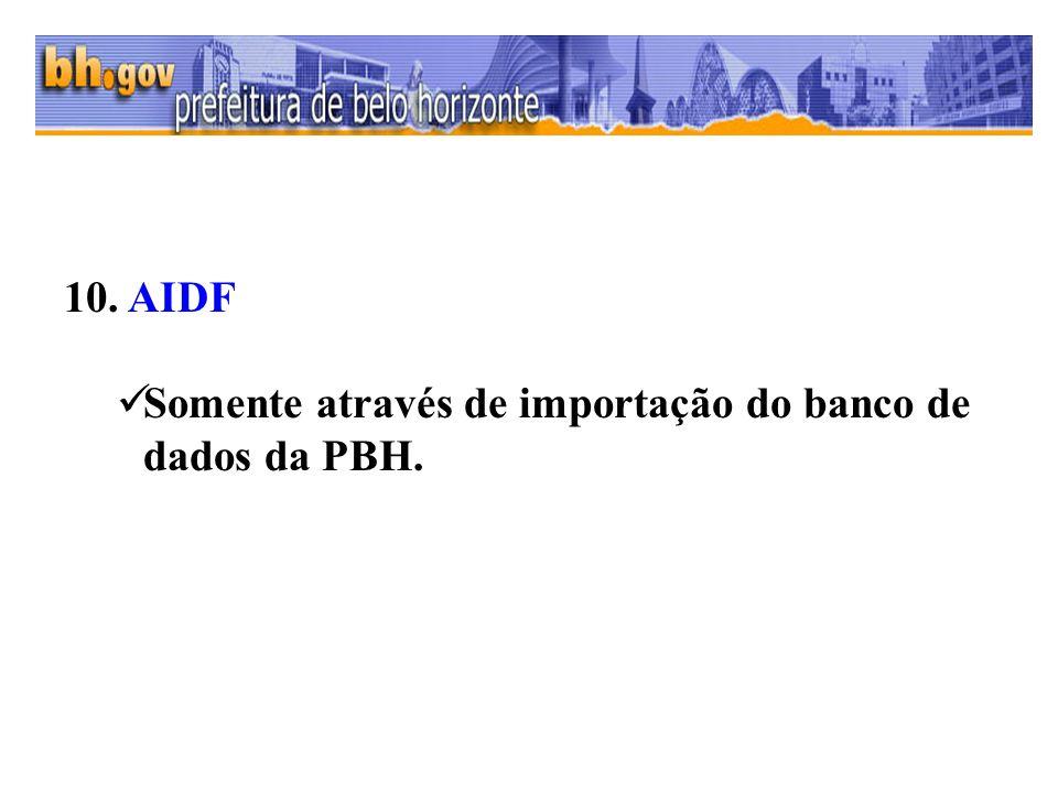 10. AIDF Somente através de importação do banco de dados da PBH.